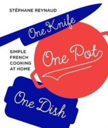 One Knife, One Pot, One Dish : Simple French Cooking at Home, Hardback Book