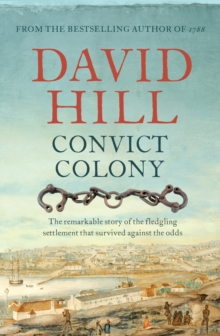 Convict Colony : The remarkable story of the fledgling settlement that survived against the odds, Paperback / softback Book