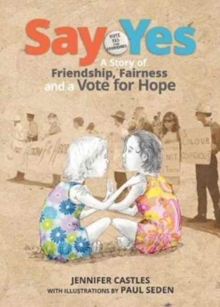 Say Yes : A Story of Friendship, Fairness and a Vote for Hope, Hardback Book
