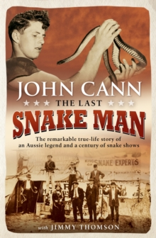 The Last Snake Man : The remarkable true-life story of an Aussie legend and a century of snake shows, Paperback / softback Book