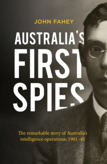 Australia's First Spies : The remarkable story of Australian intelligence operations, 1901-45, Paperback / softback Book