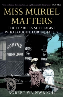 Miss Muriel Matters : The fearless suffragist who fought for equality, Paperback / softback Book