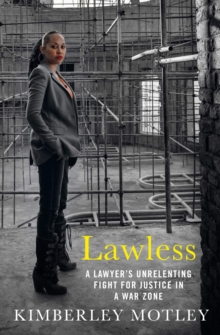 Lawless : A lawyer's unrelenting fight for justice in a war zone, Hardback Book