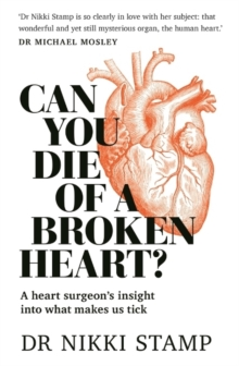 Can You Die of a Broken Heart? : A heart surgeon's insight into what makes us tick, Paperback Book