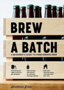 Brew a Batch : A beginner's guide to home-brewed beer, Hardback Book