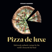 Pizza De Luxe : Deliciously authentic recipes for the world's favourite fast food, Hardback Book