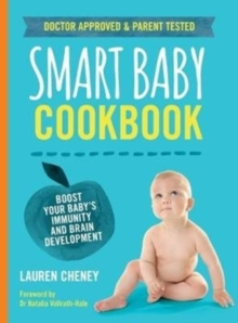 The Smart Baby Cookbook : Boost your baby's immunity and brain development, Paperback Book