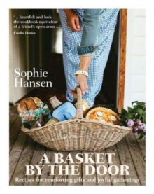 A Basket by the Door : Recipes for comforting gifts and joyful gatherings, Hardback Book
