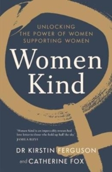 Women Kind : Unlocking the power of women supporting women, Paperback / softback Book