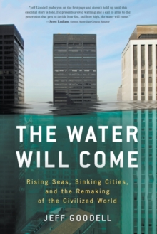 The Water Will Come: Rising Seas, Sinking Cities, and the Remaking of the Civilized World, Paperback Book