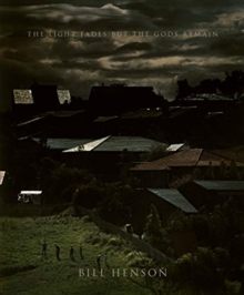 Bill Henson: The Light Fades but the Gods Remain, Hardback Book