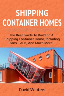 Shipping Container Homes : The best guide to building a shipping container home, including plans, FAQs, and much more!, EPUB eBook
