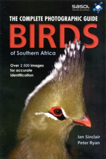 The complete photographic guide birds of Southern Africa : Birds of Southern Africa, Paperback / softback Book