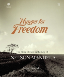 Hunger for Freedom : The Story of Food in the Life of Nelson Mandela, Paperback Book