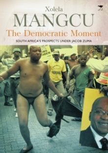 The Democratic Moment : South Africa's Prospects Under Jacob Zuma, Paperback / softback Book
