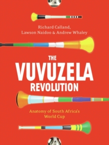 The Vuvuzela Revolution : Anatomy of South Africa's World Cup, Paperback Book