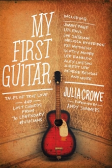 My First Guitar : Tales of True Love and Lost Chords from 70 Legendary Musicians, Paperback Book