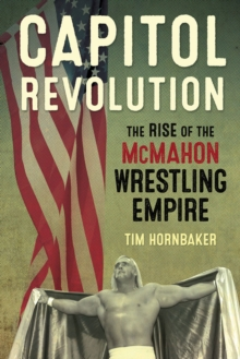 Capitol Revolution : The Rise of the Mcmahon Wrestling Empire, Paperback Book
