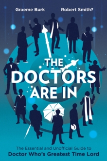 The Doctors are in : The Essential and Unofficial Guide to Doctor Who's Greatest Time Lord, Paperback Book