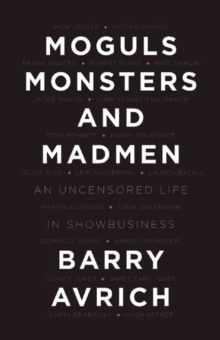 Moguls, Monsters, And Madmen : An Uncensored Life in Show Business, Hardback Book