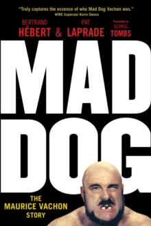 Mad Dog : The Maurice Vachon Story, Paperback / softback Book