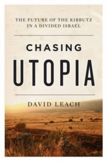 Chasing Utopia : The Future of the Kibbutz in a Divided Israel, Paperback Book