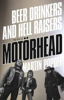 Beer Drinkers And Hell Raisers : The Rise of Motorhead, Paperback / softback Book
