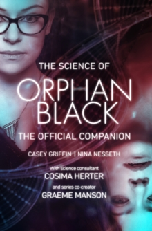 The Science Of Orphan Black : The Official Companion, Paperback Book