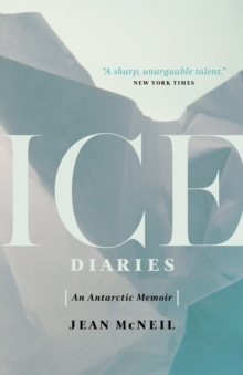 Ice Diaries : An Antartic Memoir, Paperback / softback Book
