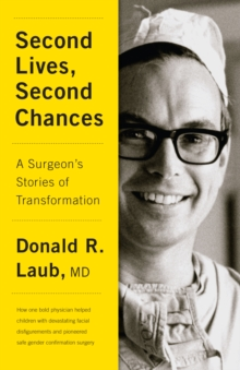 Second Lives, Second Chances : A Surgeon's Stories of Transformation, Hardback Book