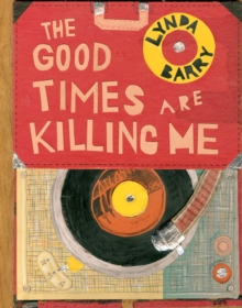 The Good Times are Killing Me, Hardback Book