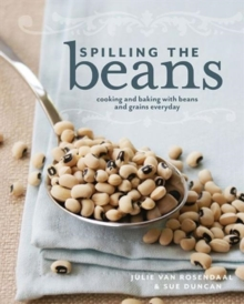 Spilling the Beans : Cooking and Baking with Beans and Grains Every Day, Paperback Book