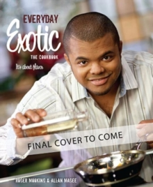 Everyday Exotic : The Cookbook, Paperback Book