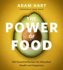 The Power of Food : 100 Essential Recipes for Abundant Health and Happiness, Paperback / softback Book