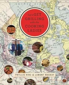 Let's Get Grilling with the Cooking Ladies : A Culinary Journey Across North America, Paperback Book