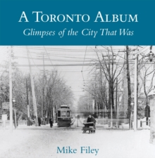 A Toronto Album : Glimpses of the City That Was, PDF eBook