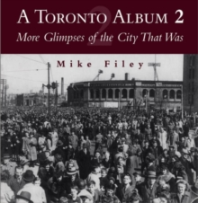 A Toronto Album 2 : More Glimpses of the City That Was, PDF eBook
