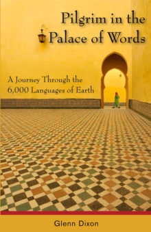 Pilgrim in the Palace of Words : A Journey Through the 6,000 Languages of Earth, EPUB eBook