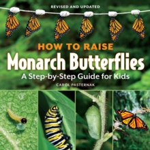 How to Raise Monarch Butterflies: A Step-by-Step Guide for Kids, Paperback Book