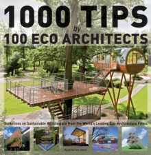 1000 Tips by 100 Eco Architects : Guidelines on Sustainable Architecture from the World's Leading Eco-architecture Firms, Hardback Book