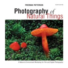Photography of Natural Things : A Nature & Environment Workshop for Film and Digital Photography, Paperback Book