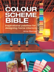 The Colour Scheme Bible : Inspirational Palettes for Designing Home Interiors, Paperback Book