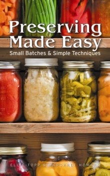 Preserving Made Easy : Small Batches and Simple Techniques, Paperback Book
