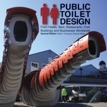 Public Toilet Design : From Hotels, Bars, Restaurants, Civic Buildings and Businesses Worldwide, Paperback / softback Book