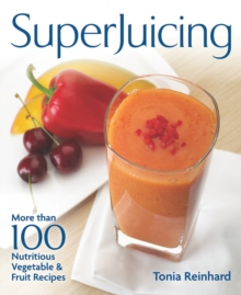 Superjuicing : More Than 100 Nutritious Vegetable & Fruit Recipes, Paperback Book