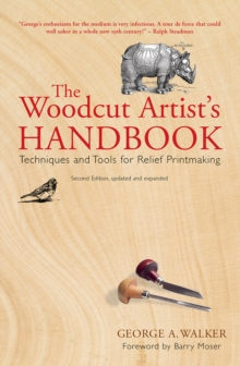 The Woodcut Artist's Handbook : Techniques and Tools for Relief Printmaking, PDF eBook