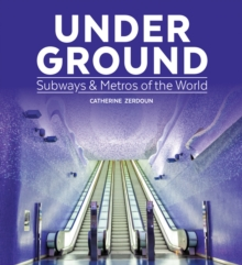 Under Ground : Subways & Metros of the World, Hardback Book