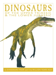 Dinosaurs of the Upper Triassic and the Lower Jurassic : 25 Dinosaurs from 227-175 Million Years Ago, Paperback Book