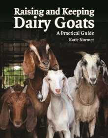 Raising and Keeping Dairy Goats : A Practical Guide, Paperback Book