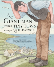 A Giant Man from a Tiny Town : A Story of Angus MacAskill, Hardback Book